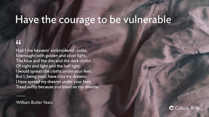 Have the courage to be vulnerable